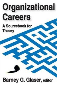 Book Organizational Careers: A Sourcebook for Theory by Barney  G. Glaser