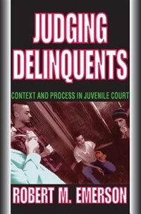 Book Judging Delinquents: Context and Process in Juvenile Court by Robert M. Emerson