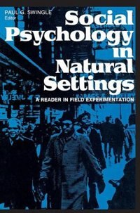 Book Social Psychology In Natural Settings: A Reader in Field Experimentation by Paul G. Swingle