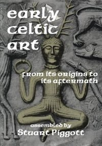 Early Celtic Art: From Its Origins to its Aftermath