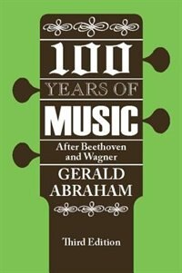 Book One Hundred Years of Music: After Beethoven and Wagner by Gerald Abraham