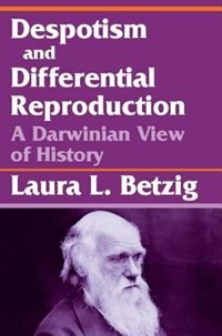 Book Despotism And Differential Reproduction: A Darwinian View Of History by Laura L. Betzig