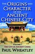 The Origins and Character of the Ancient Chinese City: The City in Ancient China