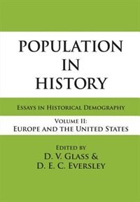 Population in History: Essays In Historical Demography, Volume Ii: Europe And United States