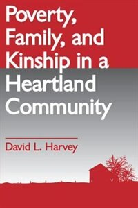 Book Poverty, Family, and Kinship in a Heartland Community by David L. Harvey