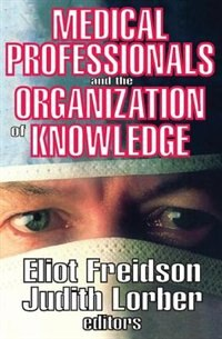 Book Medical Professionals and the Organization of Knowledge by Eliot Freidson