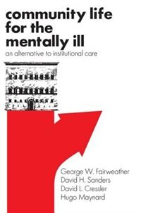 Book Community Life for the Mentally Ill: An Alternative to Institutional Care by George W. Fairweather
