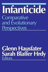 Book Infanticide: Comparative and Evolutionary Perspectives by Glenn Hausfater