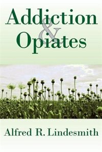 Book Addiction and Opiates by Alfred R. Lindesmith