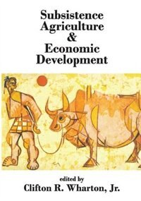 Book Subsistence Agriculture and Economic Development by Jr., Clifton R. Wharton