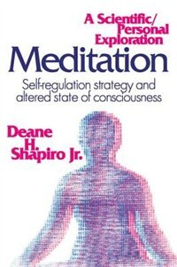 Book Meditation: Self-Regulation Strategy and Altered State of Consciousness by Jr., Deane H. Shapiro