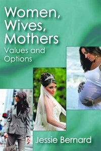 Book Women, Wives, Mothers: Values and Options by Jessie Bernard
