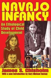Book Navajo Infancy: An Ethological Study of Child Development by James S. Chisholm
