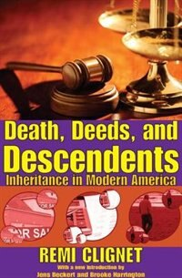 Book Death, Deeds, and Descendents: Inheritance in Modern America by Remi Clignet
