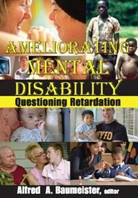 Book Ameliorating Mental Disability: Questioning Retardation by Alfred A. Baumeister