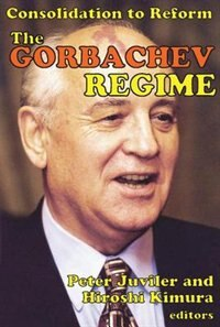 Book The Gorbachev Regime: Consolidation to Reform by Peter Juviler
