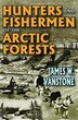 Hunters and Fishermen of the Arctic Forests by James W. VanStone