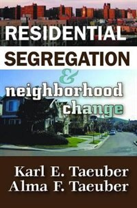Book Residential Segregation and Neighborhood Change by Karl E. Taeuber
