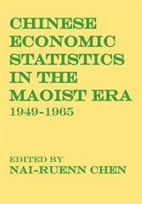 Book Chinese Economic Statistics in the Maoist Era: 1949-1965 by Nai-Ruenn Chen