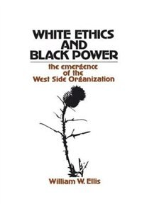 Book White Ethics and Black Power: The Emergence of the West Side Organization by William W. Ellis
