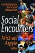 Social Encounters: Contributions to Social Interaction by Michael Argyle