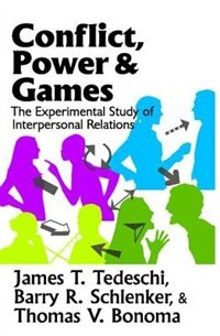 Book Conflict, Power, and Games: The Experimental Study of Interpersonal Relations by James T. Tedeschi