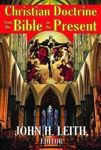 Book Christian Doctrine from the Bible to the Present by John H. Leith