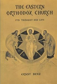 Book The Eastern Orthodox Church: Its Thought and Life by Ernst Benz