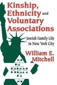 Book Kinship, Ethnicity and Voluntary Associations: Jewish Family Life in New York City by William E. Mitchell