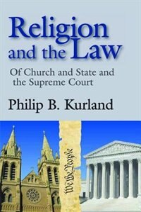 Book Religion and the Law: Of Church and State and the Supreme Court by Philip B. Kurland