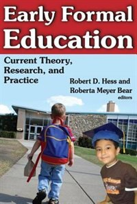 Book Early Formal Education: Current Theory, Research, and Practice by Robert D. Hess