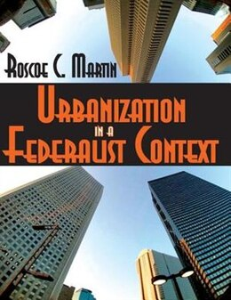 Book Urbanization in a Federalist Context by Roscoe C. Martin