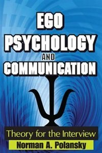 Ego Psychology and Communication: Theory for the Interview