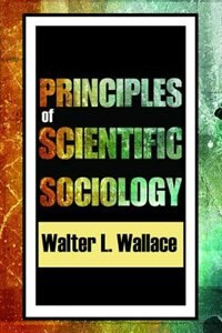 Book Principles of Scientific Sociology by Walter L. Wallace
