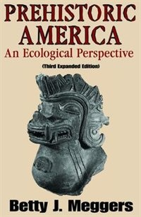 Book Prehistoric America: An Ecological Perspective (Third Expanded Edition) by Betty J. Meggers