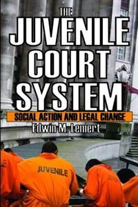 Book The Juvenile Court System: Social Action and Legal Change by Edwin M. Lemert
