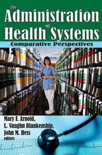 Book The Administration of Health Systems: Comparative Perspectives by Mary F. Arnold