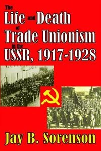 Book The Life and Death of Trade Unionism in the USSR, 1917-1928 by Jay B. Sorenson