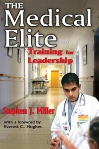 Book The Medical Elite: Training for Leadership by Stephen J. Miller
