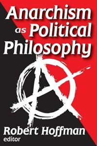 Book Anarchism as Political Philosophy by Robert Hoffman