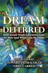 Book A Dream Deferred: How Social Work Education Lost Its Way and What Can Be Done by David Stoesz