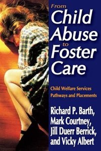 Book From Child Abuse to Foster Care: Child Welfare Services Pathways and Placements by Richard P. Barth