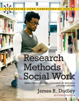 Book Research Methods for Social Work: Being Producers and Consumers of Research (Updated Edition) by James R. Dudley