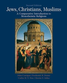 Book Jews, Christians, Muslims: A Comparative Introduction to Monotheistic Religions by John Corrigan