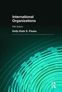 Book International Organizations by Kelly-Kate S. Pease