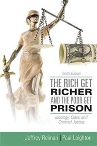 Book The Rich Get Richer And The Poor Get Prison: Ideology, Class, And Criminal Justice by Jeffrey Reiman
