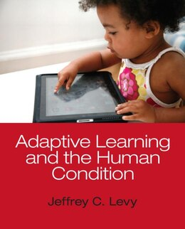 Book Adaptive Learning And The Human Condition by Jeffrey C. Levy