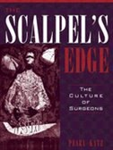 Book The Scalpel's Edge: The Culture Of Surgeons by Pearl Katz