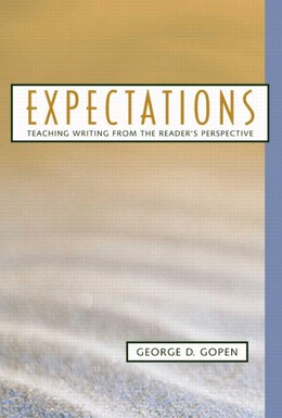 Book Expectations: Teaching Writing from the Reader's Perspective by George Gopen