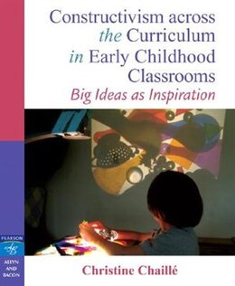 Book Constructivism Across The Curriculum In Early Childhood Classrooms: Big Ideas As Inspiration by Christine M Chaille